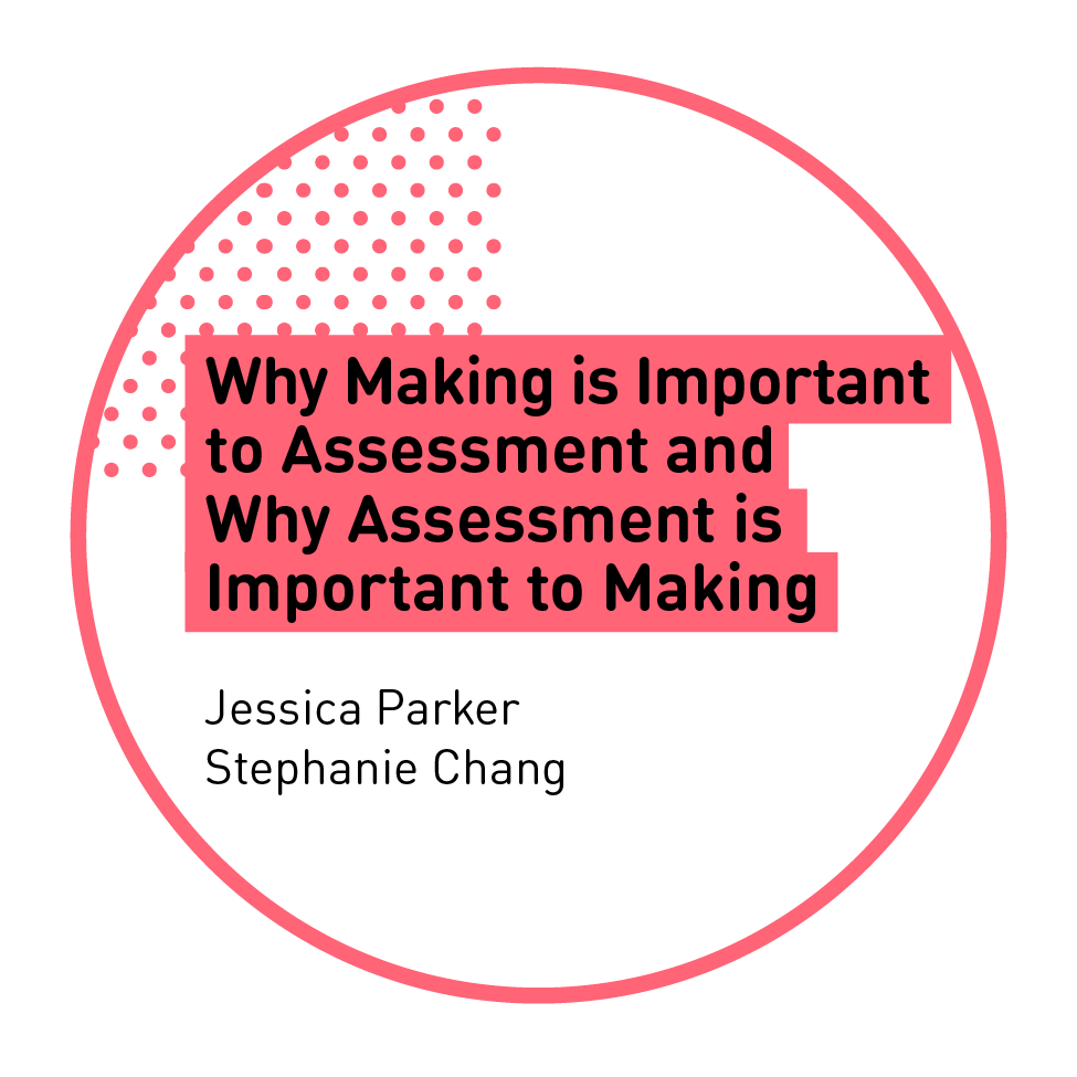 Why Making is Important to Assessment and Why Assessment is Important to Making